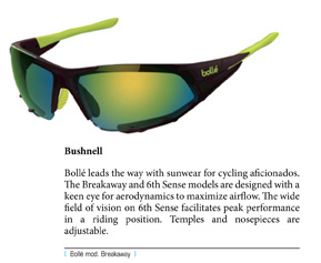 Bollé leads the way with sunwear for cycling aficionados. The Breakaway and 6th Sense models are designed with a keen eye for aerodynamics to maximize airflow. The wide field of vision on 6th Sense facilitates peak performance in a riding position. Temples and nosepieces are adjustable.