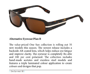 The value-priced One Sun collection is rolling out 35 new models this season, each of them Rx-able. This collection is ripe for the upsell, making it easy for consumers to obtain quality, handmade acetate and stainless steel frames for a song.