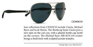 Sun collections from CENOCO include Cinzia, Michael Ryen and Scott Harris. The Bottlecap from Cinzia puts a new spin on the cat's eye, with a playful bottle cap motif on the corners. The Michael Ryen MR-SUN-O4 aviator brings a fresh look with sculpted acetate temples.