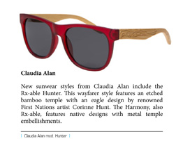 New sunwear styles from Claudia Alan include the Rx-able Hunter. This wayfarer style features an etched bamboo temple with an eagle design by renowned First Nations artist Corinne Hunt. The Harmony, also Rx-able, features native designs with metal temple embellishments.